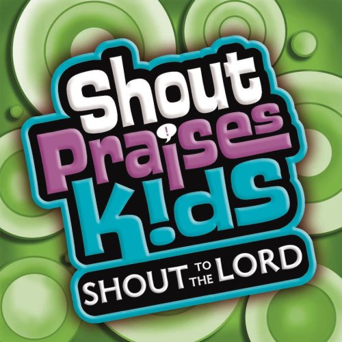 Shout Praises Kids: Shout to the Lord by Integrity Media