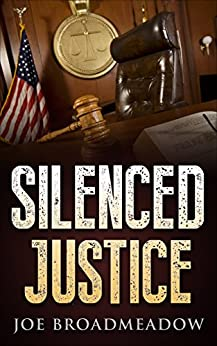 Silenced Justice: A Josh Williams Novel by [Broadmeadow, Joe]