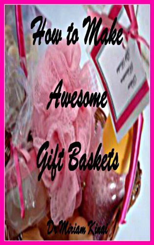 How to Make Awesome Gift Baskets (Make Money Book 4)