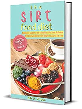 The Sirtfood Diet Book: Beginner's Guide for the Celebrities' Diet that Activates the Skinny Gene for Fast Weight Loss and Fat Burn; Complete Plan and Recipes