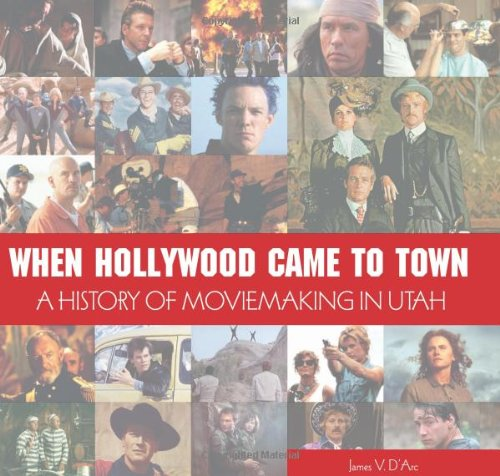When Hollywood Came to Town: The History of Moviemaking in Utah pdf