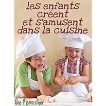Les enfants créent et s'amusent dans la cuisine (Just for kids t. 1) (French Edition)