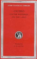 Cicero: De re Publica (On the Republic) , De Legibus (On the Laws) (Loeb Classical Library No. 213)