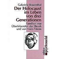 Der Holocaust im Leben von drei Generationen: Familien von Überlebenden der Shoah und von Nazi-Tätern (psychosozial)