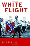 img - for White Flight: Atlanta and the Making of Modern Conservatism (Politics and Society in Twentieth-Century America) by Kruse, Kevin M. (2007) Paperback book / textbook / text book