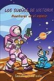 Los suenos de Victoria: Aventuras en el espacio (Volume 1) (Spanish Edition)