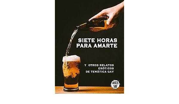 Siete horas para amarte: Y otros relatos eróticos de temática gay (Spanish Edition) - Kindle edition by Marcos Sanz. Literature & Fiction Kindle eBooks ...