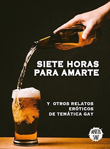 Siete horas para amarte: Y otros relatos eróticos de temática gay (Spanish Edition)