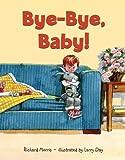Bye-Bye, Baby!, Richard T. Morris, 0802797725