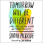 Tomorrow Will Be Different: Love, Loss, and the Fight for Trans Equality | Sarah McBride,Joe Biden - foreword
