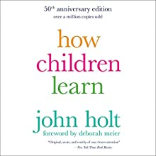 How Children Learn, 50th Anniversary Edition | Livre audio Auteur(s) : John Holt Narrateur(s) : Matthew Kugler