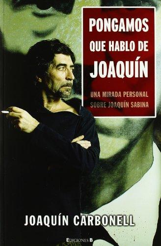 Descargar Libro Pongamos Que Hablo De Joaquín Sabina: Una Mirada Personal Sobre Joaquín Sabina Joaquín Carbonell