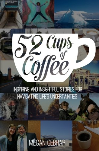 52 Cups of Coffee: Inspiring and insightful stories for navigating life