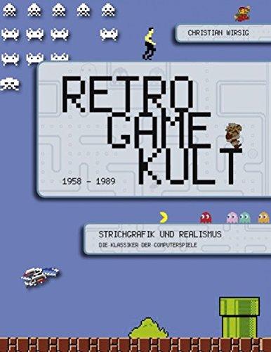 Retro Game Kult - 1958-1989: Strichgrafik und Realismus - Die Klassiker der Computerspiele