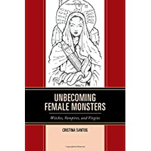 Unbecoming Female Monsters: Witches, Vampires, and Virgins