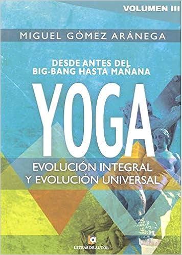 Volumen III - Desde el Big-Bang hasta mañana YOGA: Evolución ...