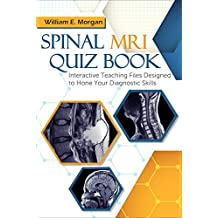 Spinal MRI Quiz Book: Interactive Teaching Files Designed to Hone Your Diagnostic Skills