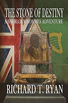 The Stone of Destiny: A Sherlock Holmes Adventure by [Ryan, Richard T.]