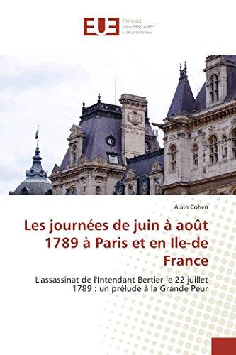 Les journées de juin à août 1789 à Paris et en Ile-de France: L'assassinat de l'Intendant Bertier le 22 juillet 1789 : un prélude à la Grande Peur (French Edition)