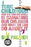 Toxic Childhood: How The Modern World Is Damaging Our Children And What We Can Do About It by Sue Palmer (15-Feb-2007) Paperback