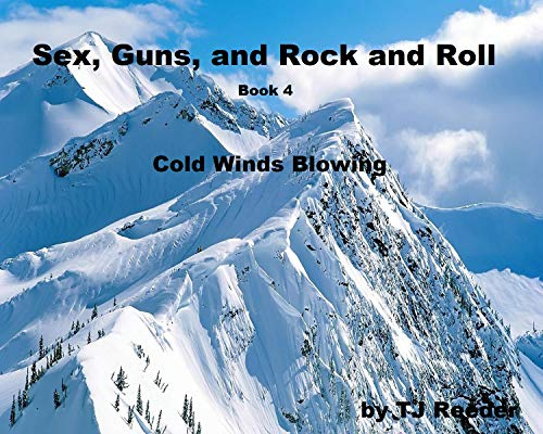 Sex, Guns, and Rock and Roll, Book four, Cold Winds Blowing by [Reeder, TJ]