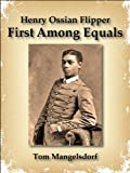 Henry Ossian Flipper: First Among Equals