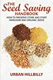 The Seed Saving Handbook: How to Preserve Store And Start Heirloom And Organic Seeds