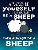 Always Be Yourself Unless You Can Be A Sheep Then