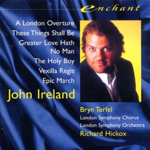 John Ireland: Orchestral & Choral Works / Terfel, Hickox by Alliance