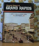 A Pictorial History of Grand Rapids, Lynn G. Mapes and Anthony Travis, 0825432138