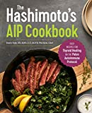 The Hashimoto's AIP Cookbook: Easy Recipes for Thyroid Healing on the Paleo Autoimmune Protocol