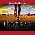 The Illegal Audiobook by Lawrence Hill Narrated by Gideon Emery