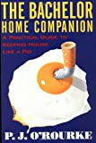 The Bachelor Home Companion: A Practical Guide to Keeping House Like a Pig (O'Rourke, P. J.)
