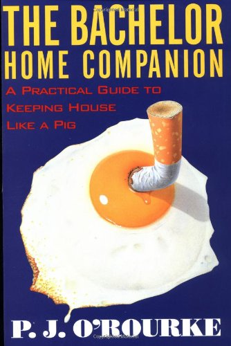 Amazon.com: The Bachelor Home Companion: A Practical Guide to Keeping House Like a Pig (O'Rourke, P. J.) (9780871136862): P.  J. O'Rourke: Books