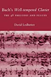 Bach's Well-Tempered Clavier : The 48 Preludes and Fugues, Ledbetter, David, 0300178956