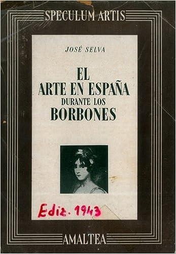 El arte en España durante los Borbones: Amazon.es: SELVA, JOSÉ: Libros