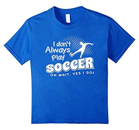 Kids I Dont Always Play Soccer T-Shirt Oh Wait Yes I Do Tee 12 Royal Blue - Play Soccer T-shirt