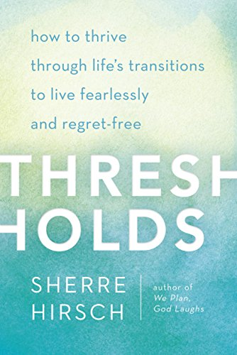 thresholds-how-to-thrive-through-lifes-transitions-to-live-fearlessly-and-regret-free