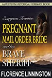 Pregnant Mail Order Bride And Her Brave Sheriff (A Western Historical Romance Book) (Evergreen Frontier)