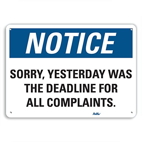PetKa Signs and Graphics PKFO-0136-NA_10x7''Sorry, Yesterday was the deadline for all complaints.'' Aluminum Sign, 10'' x 7'' by Petka Signs and Graphics