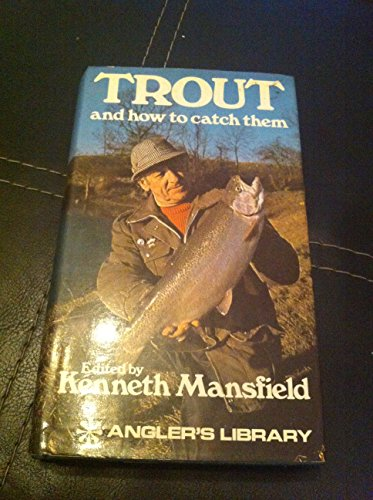 Trout and How to Catch Them (The angler's library)