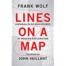 Lines on a Map: Unparalleled Adventures in Modern Exploration