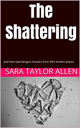 Download for free The Shattering: and how God designs mosaics from life's broken pieces