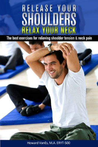Release Your Shoulders, Relax Your Neck. The best exercises for relieving shoulder tension and neck pain. (Letsdoyoga.com Wellness -