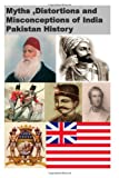 Myths ,Distortions and Misconceptions of India Pakistan History, Agha Humayun Amin, 1494755203