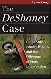 img - for The DeShaney Case: Child Abuse, Family Rights, and the Dilemma of State Intervention (Landmark Law Cases and American Society) book / textbook / text book