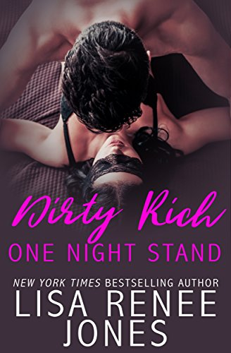 Dirty Rich One Night Stand: a sexy standalone novel by [Jones, Lisa Renee]