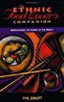 The Ethnic Food Lover's Companion: A Sourcebook for Understanding the Cuisines of the World