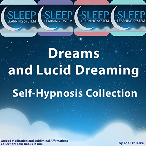 Dreams and Lucid Dreaming Self-Hypnosis, Guided Meditation, and Subliminal  Affirmations Collection: Four Books in One (The Sleep Learning System)