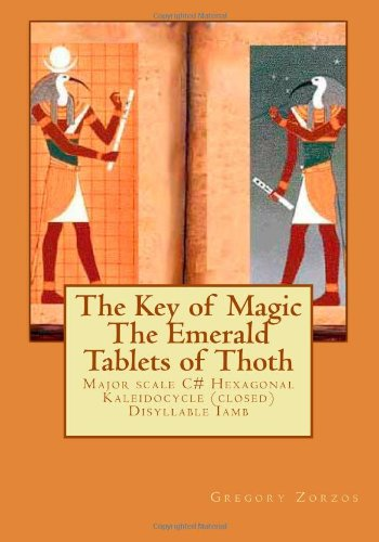 The Key of Magic The Emerald Tablets of Thoth: Major scale C# Hexagonal Kaleidocycle (closed) Disyllable Iamb